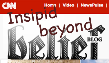 CNN Insipid Beyond Belief blog!