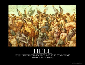 Hell: If you think Christianity exists only to help you avoid it, you're doing it wrong.