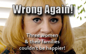 Wrong Again! Three women and their families couldn't be happier! / PsiCop modification of original picture from Skeptic North (URL: http://www.skepticnorth.com/2010/01/2009-psychic-predictions-part-2-sylvia-browne/)