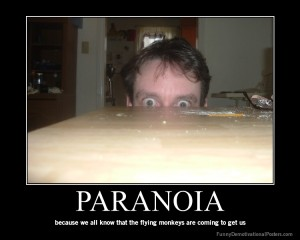 'PARANOIA ... because we all know that the flying monkeys are coming to get us' / Funny Demotivational Posters