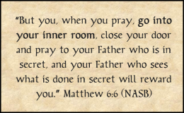 """But you, when you pray, go into your inner room, close your door and pray to your Father who is in secret, and your Father who sees what is done in secret will reward you."" / Matthew 6:6 (NASB) / PsiCop original graphic"