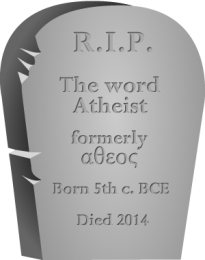 R.I.P. the word 'Atheist', formerly αθεος, Born 5th cent. BCE, Died 2014 / PsiCop graphic, based on Ocal, via Clker.Com (original URL: http://www.clker.com/clipart-rounded-tombstone.html)