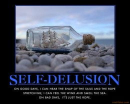 Self-Delusion: On good days I can hear the snap of the sails and the rope stretching; I can feel the wind and smell the sea. On bad days, it's just the rope. / DemotivationalPosters.Net