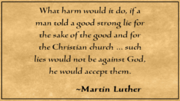 'What harm would it do, if a man told a good strong lie for the sake of the good and for the Christian church ... such lies would not be against God, he would accept them.' -Martin Luther (PsiCop original graphic)