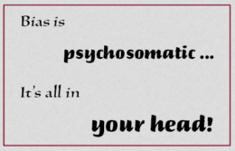 'Bias is psychosomatic ... It's all in your head!' / PsiCop original graphic