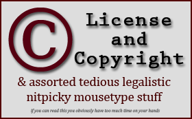 License and Copyright ... and assorted tedious legalistic nitpicky mousetype stuff