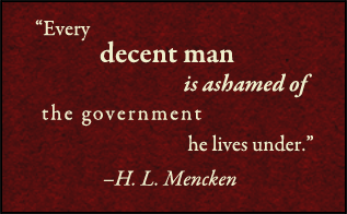 'Every decent man is ashamed of the government he lives under.' -H.L. Mencken (PsiCop original graphic)