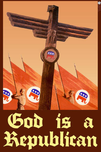 God is a Republican & Conservative: If You Love God, You Must Be Conservative and Vote Republican, God's Own Party | Image © Austin Cline; Original Poster: Nazi Propaganda