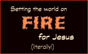 Setting the world on fire, for Jesus (literally) | PsiCop original