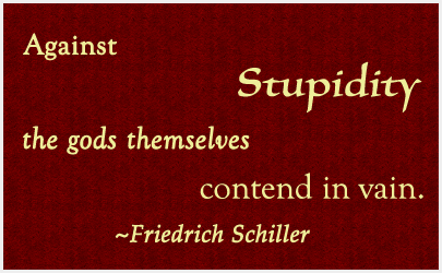 'Against stupidity, the gods themselves contend in vain.' / Friedrich Schiller / PsiCop original graphic