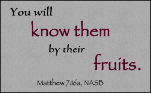 'You will know them by their fruits.' / Matthew 7:16a, NASB / PsiCop original graphic