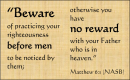 "PsiCop graphic / ""Beware of practicing your righteousness before men  to be noticed by them; otherwise you have no reward  with your Father who is in heaven."" ~Mt 6:1, NASB"