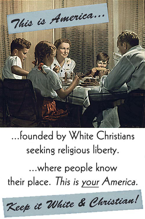 'This is America ... founded by White Christians seeking religious liberty. ... Where people know their place. This is YOUR America! Keep it White and Christian!' / Christian Right Propaganda Posters: America as a Christian Nation, America as a White Nation / Photo Credit: Image © Austin Cline, Licensed to About; Original Poster: National Archives