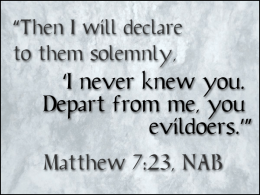 """Then I will declare to them solemnly, 'I never knew you. Depart from me, you evildoers.'"" (Matthew 7:23, New American Bible) / PsiCop original graphic"