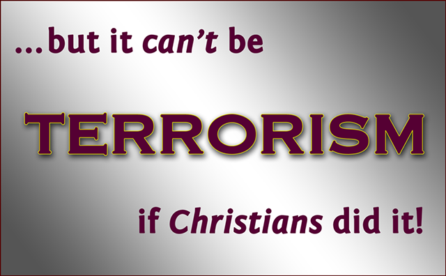 '... but it CAN'T be TERRORISM if Christians did it!' / PsiCop original graphic