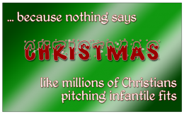 "'... because nothing says ""Christmas"" like millions of Christians pitching infantile fits' / PsiCop original graphic"