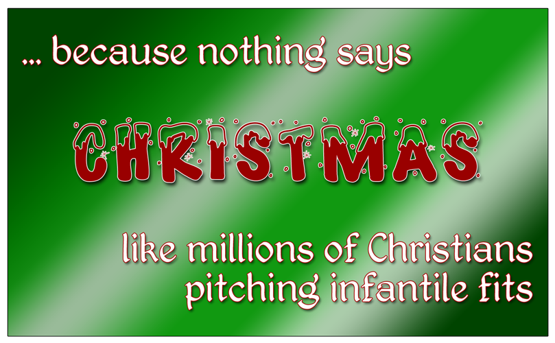 because nothing says christmas like millions of christians pitching infantile