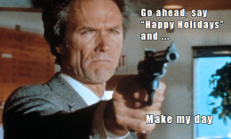 'Go ahead, say 'Happy Holidays' and make my day'  / Modified still from Sudden Impact