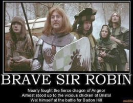 'Brave Sir Robin / Nearly fought the fierce dragon of Agnor, almost stood up to the vicious Chicken of Bristol, wet himself at the Battle for Badon Hill' from Monty Python & the Holy Grail / Lewis Pitt, via Pinterest